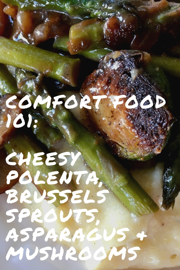 Cheesy Polenta Roasted Asparagus, Mushrooms, Brussels Sprouts